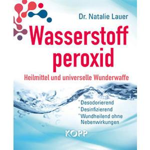 Wasserstoffperoxid: Heilmittel und Wunderwaffe (Buch)