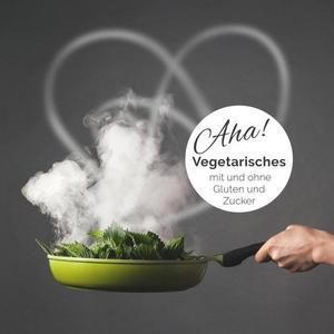 Aha! Vegetarisches mit und ohne Gluten und Zucker (Buch)
