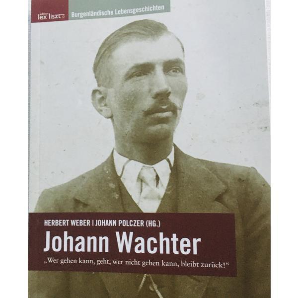 """Buch Johann Wachter - """"Wer gehen kann, geht, wer nicht gehen kann, bleibt zurück"""" aus der Reihe Burgenländische Lebensgeschichten"""