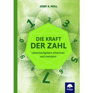 Numerologie - Die Kraft der Zahlen . Moll Josef A.