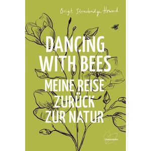 Dancing with Bees von Brigit Strawbridge Howard, Dirk Höfer