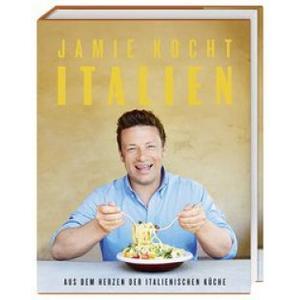 Jamie kocht Italien - Aus dem Herzen der italienischen Küche