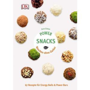 Power Snacks - Naschen ohne Zucker. 67 Rezepte für Energy Balls & Power Bars