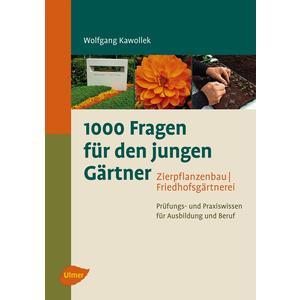 1000 Fragen für den jungen Gärtner - Zierpflanzenbau - Friedhofsgärtnerei