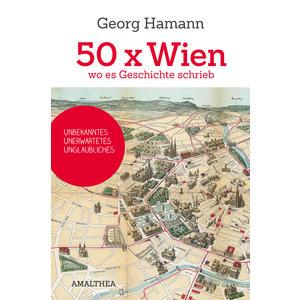 50 x Wien, wo es Geschichte schrieb