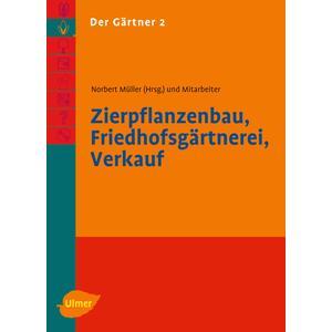 Der Gärtner Band 2 - Zierpflanzenbau, Friedhofsgärtnerei, Verkauf