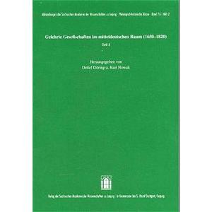 Gelehrte Gesellschaften im Mitteldeutschen Raum 1650-1820 Teil 1