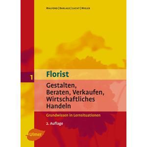 Der Florist Band 1 - Gestalten, Beraten, Verkaufen, Wirtschaftliches Handeln