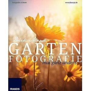 : Garten Fotografie mal ganz anders Blumen und Pflanzen perfekt fotografieren