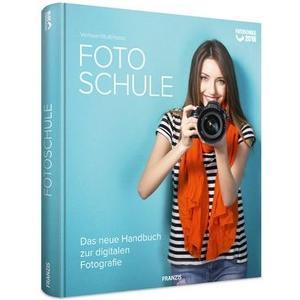 : Fotoschule Das neue Handbuch zur digitalen Fotografie