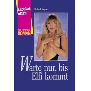 WARTE NUR, BIS ELFI KOMMT [Der erotische Roman] Taschenbuch