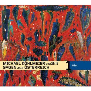 KÖHLMEIER, MICHAEL Sagen aus Österreich: Wien- CD