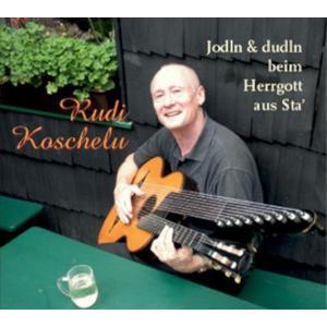 KOSCHELU, RUDI Jodeln und Dudeln beim Herrgott aus Sta'- CD