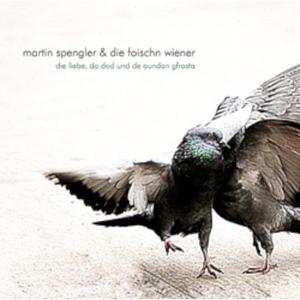 SPENGLER, MARTIN & DIE FOISCHN WIENER Die Liebe, da Dod und de aundan Gfrasta- CD