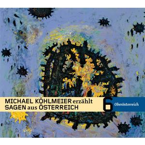 KÖHLMEIER, MICHAEL Sagen aus Österreich: Oberösterreich- CD