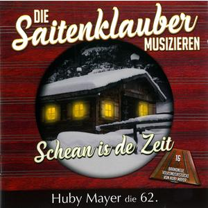 MAYER, HUBY / SAITENKLAUBER, DIE Schean is de Zeit - Huby Mayer die 62.- CD