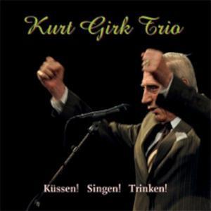 KURT GIRK TRIO Küssen! Singen! Trinken!- CD