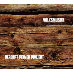 HERBERT PIXNER PROJEKT Volksmusik! (Digipack)- CD
