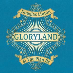LINTON, DOUGLAS & THE PLAN Bs Gloryland- CD