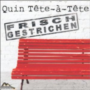 QUIN TETE A TETE Frisch gestrichen- CD