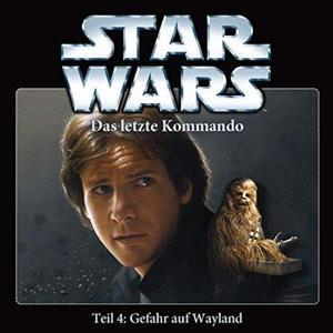 STAR WARS Das letzte Kommando: Gefahr auf Wayland - Teil 4- CD