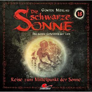 MERLAU, GÜNTER Die schwarze Sonne: Reise zum Mittelpunkt der Sonne - Folge 18- CD