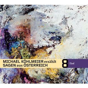 KÖHLMEIER, MICHAEL Sagen aus Österreich: Tirol- CD