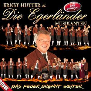 HUTTER, ERNST & DIE EGERLÄNDER MUSIKANTEN Das Feuer brennt weiter- CD