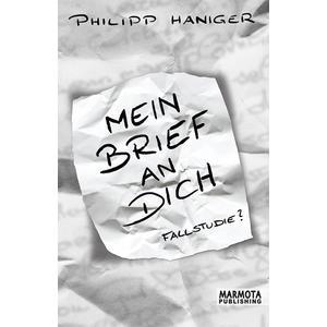 HANIGER, PHILIPP Mein Brief an Dich - Fallstudie?- Buch