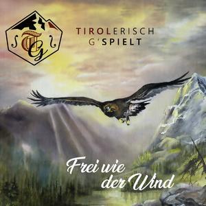 TIROLERISCH G'SPIELT Frei wie der Wind- DCD