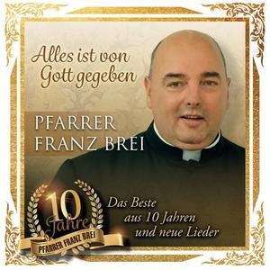 PFARRER BREI, FRANZ Alles ist von Gott gegeben - 10 Jahre Pfarrer Franz Brei- CD
