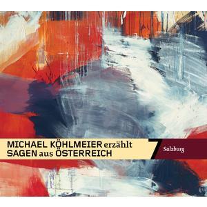 KÖHLMEIER, MICHAEL Sagen aus Österreich: Salzburg- CD