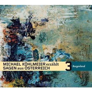 KÖHLMEIER, MICHAEL Sagen aus Österreich: Burgenland- CD