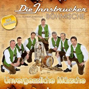 Innsbrucker Böhmische, Die - Unvergessliche Märsche - 1 CD
