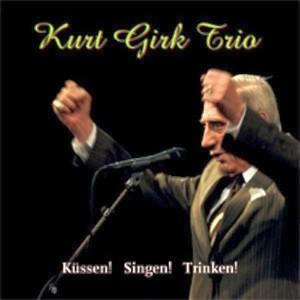 Girk, Kurt Trio - Küssen! Singen! Trinken! - 1 CD
