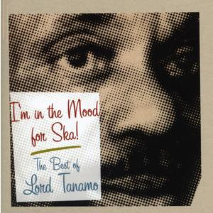 Lord Tanamo - I'm In The Mood For Ska: The Best Of Lord Tanamo - 1 CD