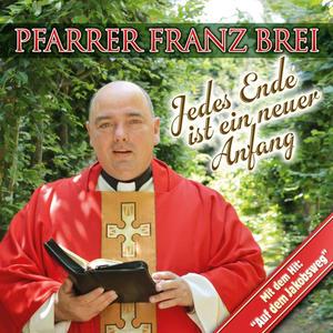 Pfarrer Brei, Franz - Jedes Ende Ist Ein Neuer Anfang - 1 CD