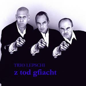 Trio Lepschi - Z Tod Gfiacht - 1 CD