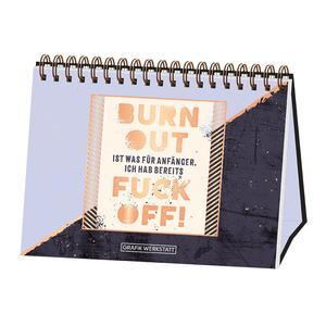Burn Out ist was für Anfänger...