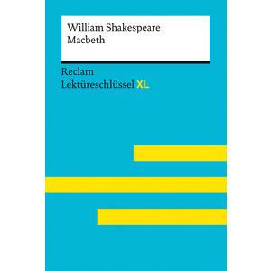 Macbeth von William Shakespeare: Lektüreschlüssel mit Inhaltsangabe, Interpretation, Prüfungsaufgaben mit Lösungen, Lernglossar (Lektüreschlüssel XL)