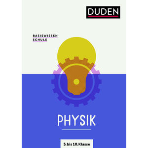 Basiswissen Schule – Physik 5. bis 10. Klasse