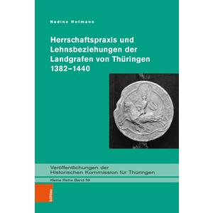 Herrschaftspraxis und Lehnsbeziehungen der Landgrafen von Thüringen 1382–1440