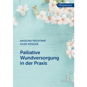 Palliative Wundversorgung in der Praxis