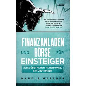 Finanzanlagen und Börse für Einsteiger – Alles über Aktien, Aktienfonds, ETF und Traden