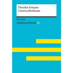 Unterm Birnbaum von Theodor Fontane: Lektüreschlüssel mit Inhaltsangabe, Interpretation, Prüfungsaufgaben mit Lösungen, Lernglossar (Lektüreschlüssel XL)