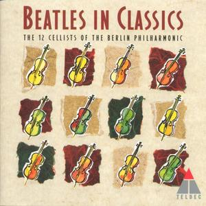 The Beatles In Classic / 12 CELLISTEN DER BERLINER PHILHARMONIKER,DIE