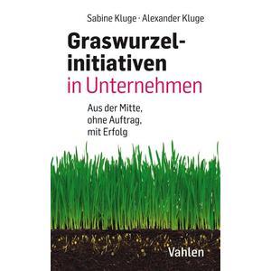 Graswurzelinitiativen in Unternehmen: Ohne Auftrag – mit Erfolg!