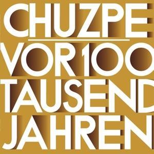 Chuzpe - Vor 100 Tausend Jahren war alles ganz anders - 2
