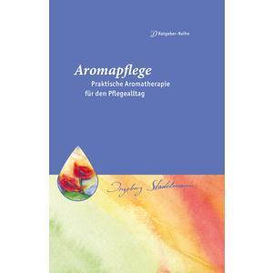 Aromapflege - Praktische Aromatherapie für den Pflege- und Familienalltag