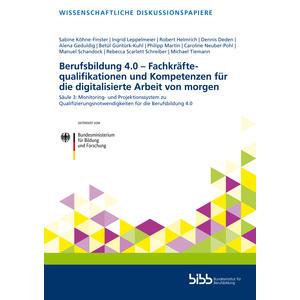 Berufsbildung 4.0 – Fachkräftequalifikationen und Kompetenzen für die digitalisierte Arbeit von morgen
